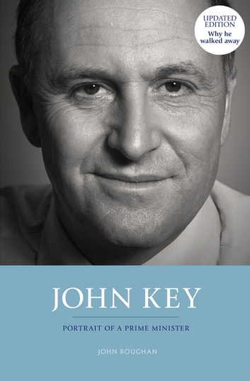 John Key - Portrait of a Prime Minister ebook by John Roughan
