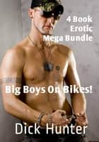 Big Boys on Bikes: 4 Book Erotic Mega Bundle (Gay Biker Erotica) ebook by Dick Hunter