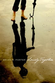 Lonely Together ebook by Brian M. Porter