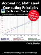 Accounting, Maths & Computing Principles for Business Studies V10 ebook by Clive W. Humphris