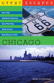 Great Escapes: Chicago: Day Trips, Weekend Getaways, Easy Planning, Quick Access, Best Places to Visit ebook by Karla Zimmerman