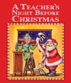 A Teacher's Night Before Christmas ebook by Sue Carabine