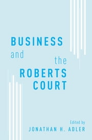Business and the Roberts Court ebook by Jonathan H. Adler
