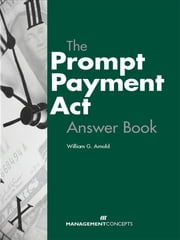The Prompt Payment Act Answer Book ebook by William G Arnold