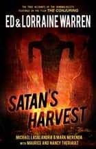 Satan's Harvest - A Shocking Case of Demonic Possession ebook by Ed Warren, Lorraine Warren, Michael Lasalandra,...