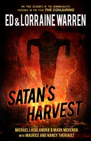 Satan's Harvest - A Shocking Case of Demonic Possession ebook by Ed Warren,Lorraine Warren,Michael Lasalandra,Mark Merenda,Maurice Theriault
