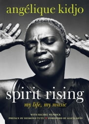 Spirit Rising - My Life, My Music ebook by Angelique Kidjo,Rachel Wenrick