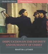 Disputation on the Divinity and Humanity of Christ (Illustrated Edition) ebook by Martin Luther