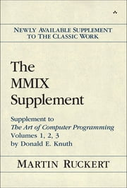 The MMIX Supplement - Supplement to The Art of Computer Programming Volumes 1, 2, 3 by Donald E. Knuth ebook by Martin Ruckert