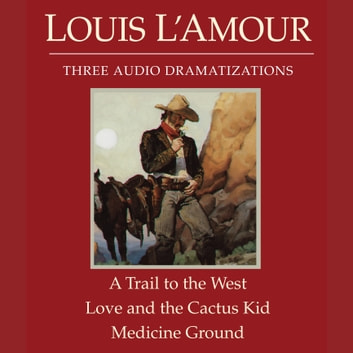 A Trail to the West/Love and the Cactus Kid/Medicine Ground audiobook by Louis L'Amour