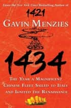 1434 - The Year a Magnificent Chinese Fleet Sailed to Italy and Ignited the Renaissance ebook de Gavin Menzies