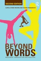 Beyond Words - Movement Observation and Analysis ebook by Carol-Lynne Moore, Kaoru Yamamoto