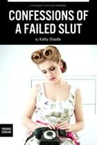 Confessions of A Failed Slut ebook by Kathy Shaidle