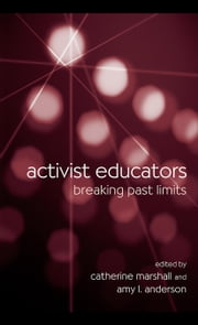 Activist Educators: Breaking Past Limits ebook by Marshall, Catherine