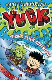 Yuck's Alien Adventure ebook by Nigel Baines,Matt and Dave