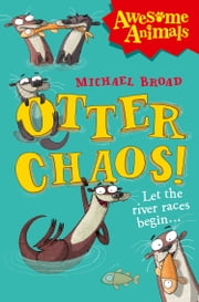 Otter Chaos! (Awesome Animals) ebook by Michael Broad