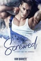 Screwed (First Time Gay Romance) ebook by Van Barrett