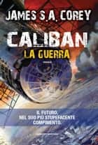 Caliban - La guerra eBook by James S. A. Corey, Stefano A. Cresti