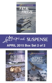 Love Inspired Suspense April 2015 - Box Set 2 of 2 - Secret Refuge\Royal Rescue\Fatal Freeze ebook by Dana Mentink,Tammy Johnson,Michelle Karl
