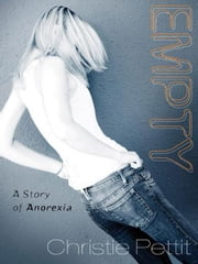 Empty - A Story of Anorexia ebook by Christie Pettit