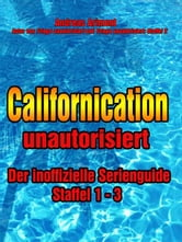 Californication unautorisiert - Der inoffizielle Serienguide - Staffel 1 - 3 ebook by Andreas Arimont
