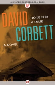 Done for a Dime - A Novel ebook by David Corbett