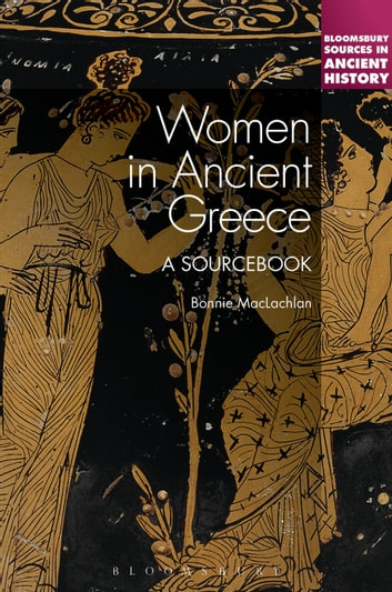 Women in Ancient Greece - A Sourcebook ebook by Professor Bonnie MacLachlan