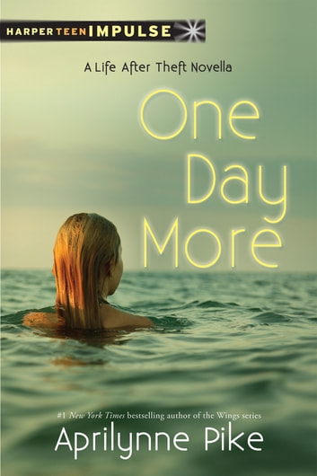 One Day More - A Life After Theft Novella ebook by Aprilynne Pike