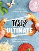 Tasty Ultimate Cookbook - How to cook basically anything, from easy meals for one to brilliant feasts for friends eBook by Tasty