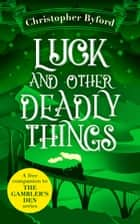 Luck and Other Deadly Things: A free miscellany of new bonus content for fans of The Gambler's Den series ebook by Christopher Byford