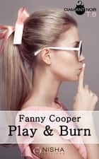 Play & burn - tome 6 ebook by Fanny Cooper
