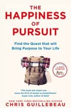 The Happiness of Pursuit - Find the Quest that will Bring Purpose to Your Life eBook by Chris Guillebeau