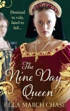 The Nine Day Queen - Tudor Historical Fiction ebook by Ella March Chase