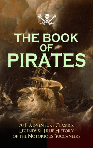 THE BOOK OF PIRATES: 70+ Adventure Classics, Legends & True History of the Notorious Buccaneers - Facing the Flag, Blackbeard, Captain Blood, Pieces of Eight, History of Pirates, Treasure Island, The Gold-Bug, Swords of Red Brotherhood, Captain Singleton, Under the Waves... 電子書 by Captain Charles Johnson,Howard Pyle,Ralph D. Paine,Charles Ellms,Currey E. Hamilton,John Esquemeling,J. D. Jerrold Kelley,Stanley Lane-Poole,Daniel Defoe,Robert Louis Stevenson,Walter Scott,Richard Le Gallienne,Edgar Allan Poe,Jack London,Jules Verne,Charles Boardman Hawes,J. M. Barrie,Arthur Conan Doyle,Frederick Marryat,R. M. Ballantyne,Charles Dickens,L. Frank Baum,J. Allan Dunn,Robert E. Howard,James Fenimore Cooper,Alexandre Dumas,William Hope Hodgson,F. Scott Fitzgerald,Harold MacGrath,Harry Collingwood,W. H. G. Kingston,G. A. Henty,Joseph Lewis French