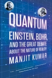 Quantum: Einstein, Bohr, and the Great Debate about the Nature of Reality ebook by Manjit Kumar