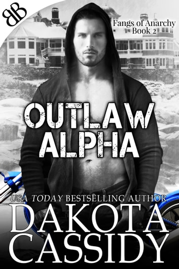 Outlaw Alpha - Witches Shifters Bikers Paranormal Romantic Mystery Thriller ebook by Dakota Cassidy