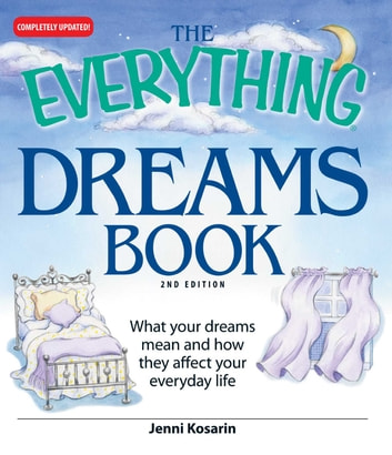 The Everything Dreams Book - What Your Dreams Mean And How They Affect Your Everyday Life ebook by Jenni Kosarin