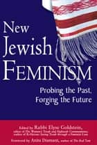 New Jewish Feminism: Probing the Past, Forging the Future ebook by Rabbi Elyse Goldstein