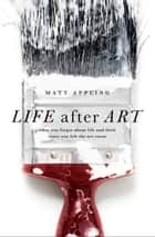 Life after Art - What You Forgot About Life and Faith Since You Left the Art Room ebook by Matt Appling