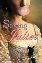 Saving Juliet ebook by Suzanne Selfors