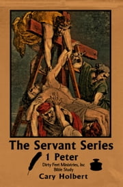 1 Peter - The Servant Series ebook by Cary Holbert