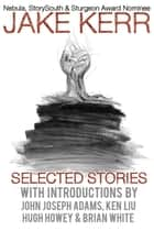 Selected Stories ebook by Jake Kerr, Hugh Howey, John Joseph Adams,...