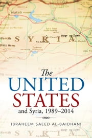 The United States and Syria, 1989–2014 ebook by Ibraheem Saeed Al-Baidhani
