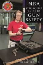 The NRA Step-by-Step Guide to Gun Safety - How to Care For, Use, and Store Your Firearms ebook by Rick Sapp, National Rifle Association