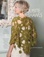 Exquisite Crochet Shawls ebook by Cristina Mershon