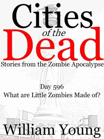 What are Little Zombies Made of? (Cities of the Dead) ebook by William Young