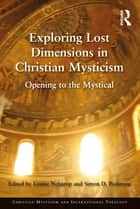 Exploring Lost Dimensions in Christian Mysticism - Opening to the Mystical ebook by Louise Nelstrop, Simon D. Podmore