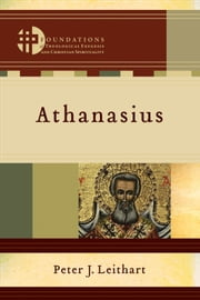 Athanasius (Foundations of Theological Exegesis and Christian Spirituality) ebook by Peter J. Leithart