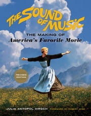The Sound of Music - The Making of America's Favorite Movie ebook by Julia Antopol Hirsch