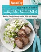 Woman's Day Easy Everyday Lighter Dinners - Healthy, family-friendly mains, sides and desserts ebook by Woman's Day
